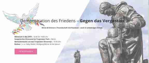 """Für die Freundschaft mit Russland und allen Nationen  Demonstration für den Frieden am 9. Mai 2018 im Treptower Park in Berlin  Am 9. Mai 2018 findet im Treptower Park am Sowjetischen Ehrenmal eine Friedensdemonstration unter dem Titel """"Freundschaft mit Russland"""" statt. Die Veranstaltung beginnt um 16.00 Uhr mit Redebeiträgen sowie musikalischer Begleitung, und wird gegen 18.00 Uhr mit einer Menschenkette um das Ehrenmal ihren Höhepunkt finden.  Als ein Zeichen der Freundschaft mit Russland und allen Nationen organisiert Pax Terra Musica, gemeinsam mit verschiedenen anderen Friedensorganisationen, diese Großdemonstration. Am 9. Mai feiern neben Russland auch andere ehemalige sowjetische Länder den """"Tag des Sieges"""" als das Ende des Zweiten Weltkrieges. Das Ehrenmal im Treptower Park steht als Erinnerung an die gefallenen Soldaten und Offiziere der Roten Armee. Über 7.000 in der Schlacht um Berlin gefallene Kämpfer liegen hier begraben. Mit weit über 20 Millionen Toten hat die Sowjetunion die meisten Verluste des Zweiten Weltkrieges beklagen müssen..."""