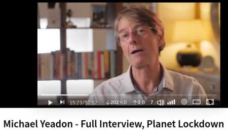 Interview with Michael Yeadon, former Vice President and Chief Science Officer of Pfizer, where he worked for 16 years. He outlines his position on the pandemic, the vaccine, the issue of variants, boosters AND THE LOSS OF OUR CIVIL LIBERTIES! It is truly an appeal to the world. Please donate to the project. Your contribution makes a real difference: www.planetlockdownfilm.com - Watch more full interviews and educate yourself: www.planetlockdownfilm.com/full-interviews